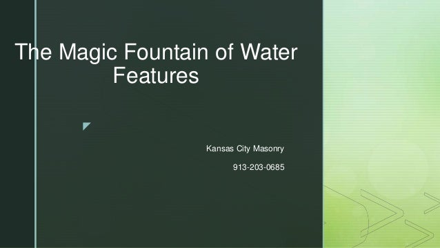 z The Magic Fountain of Water Features Kansas City Masonry 913-203-0685
