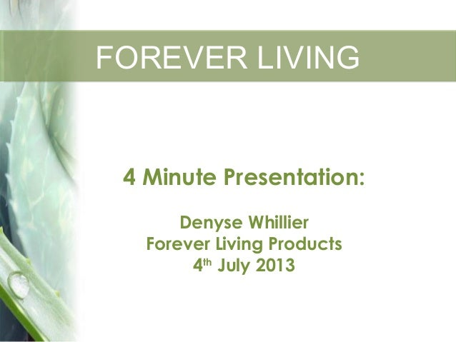 FOREVER LIVINGFOREVER LIVING 4 Minute Presentation: Denyse Whillier Forever Living Products 4th July 2013