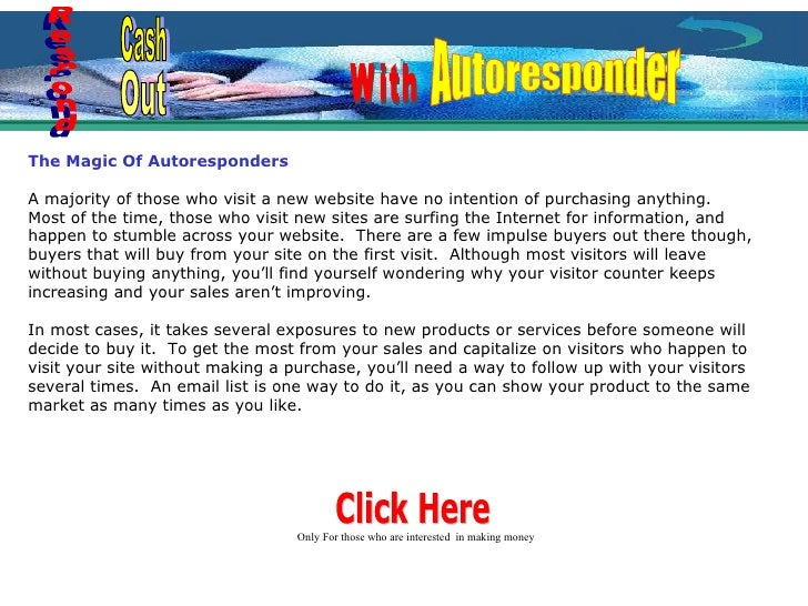 The Magic Of Autoresponders A majority of those who visit a new website have no intention of purchasing anything.  Most of...