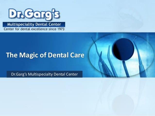 The Magic of Dental Care Dr.Garg's Multispecialty Dental Center