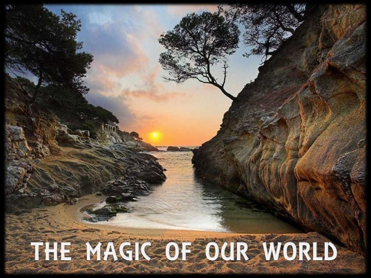 THE MAGIC OF OUR WORLD<br />