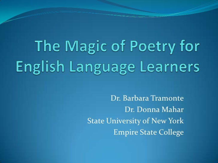 The Magic of Poetry for English Language Learners<br />Dr. Barbara Tramonte<br />Dr. Donna Mahar<br />State University of ...