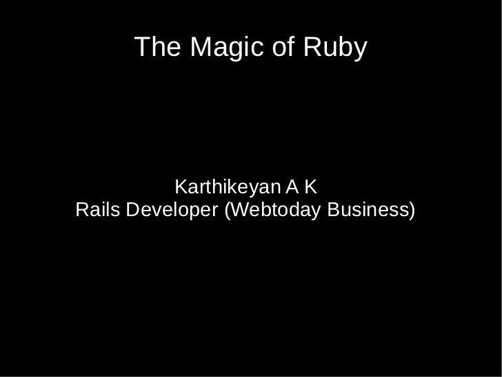 The Magic of Ruby          Karthikeyan A KRails Developer (Webtoday Business)