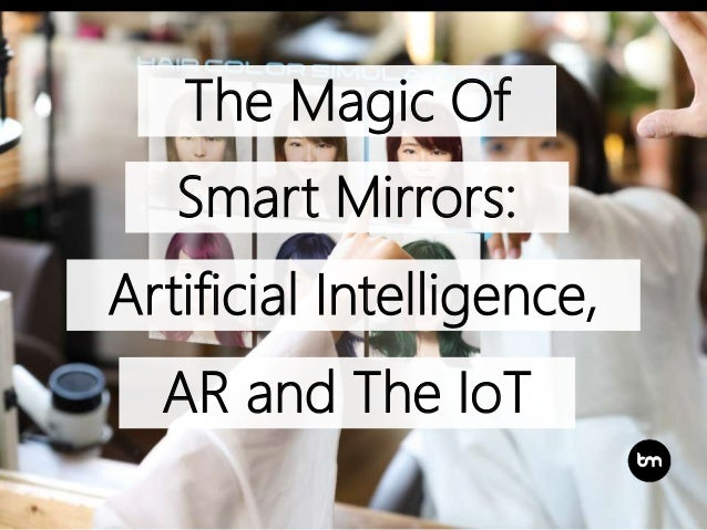The Magic Of AR and The IoT Artificial Intelligence, Smart Mirrors: