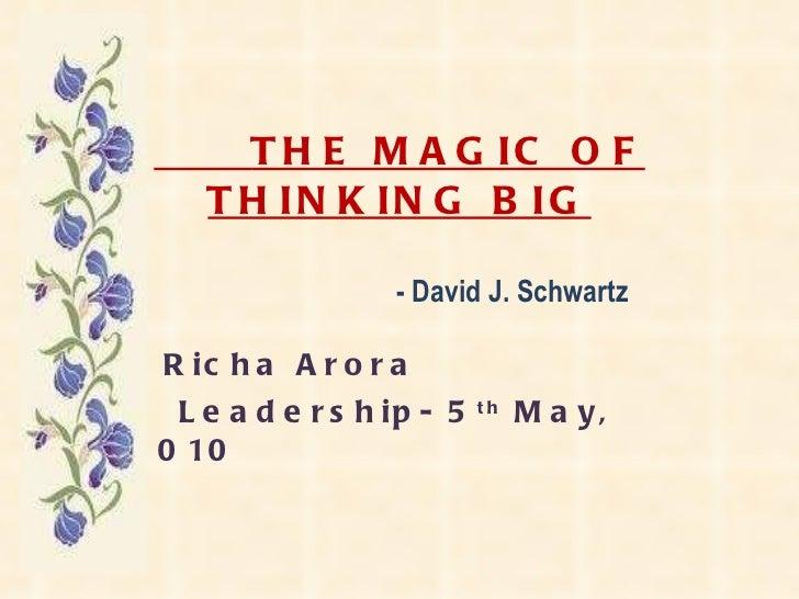 THE MAGIC OF THINKING BIG   - David J. Schwartz Richa Arora Leadership- 5 th  May, 2010
