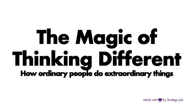 The Magic of Thinking Different How ordinary people do extraordinary things
