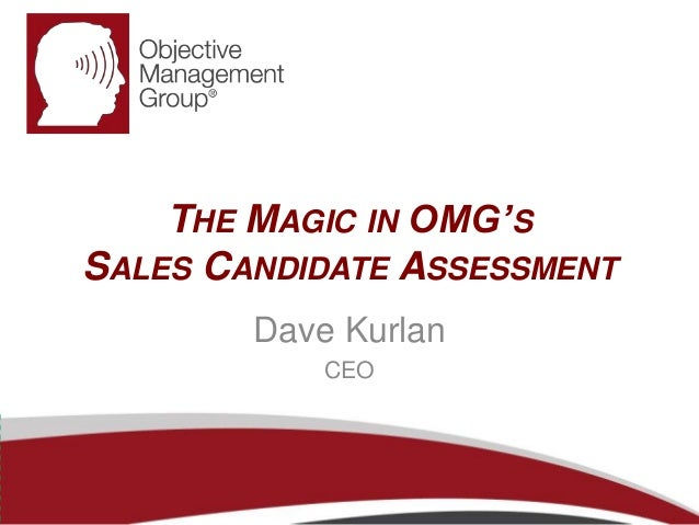 THE MAGIC IN OMG'S  SALES CANDIDATE ASSESSMENT  Dave Kurlan  CEO