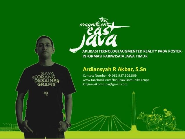 • APLIKASITEKNOLOGIAUGMENTEDREALITYPADAPOSTER INFORMASIPARIWISATAJAWATIMUR Ardiansyah RAkbar,S.Sn ContactNumbe...