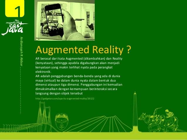 AugmentedReality? ARberasal dari kataAugmented(ditambahkan)dan Reality (kenyataan),sehingga apabila digabungkan ak...