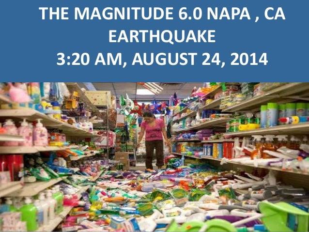 THE MAGNITUDE 6.0 NAPA , CA EARTHQUAKE 3:20 AM, AUGUST 24, 2014