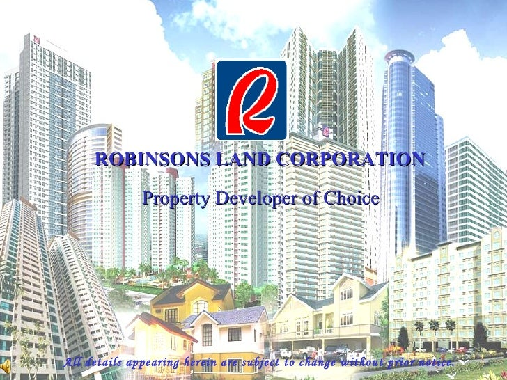 ROBINSONS LAND CORPORATION Property Developer of Choice All details appearing herein are subject to change without prior n...