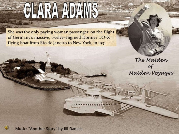 She was the only paying woman passenger on the flightof Germany's massive, twelve-engined Dornier DO-Xflying boat from Rio...