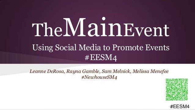#EESM4#EESM4 TheMainEvent Using Social Media to Promote Events #EESM4 Leanne DeRosa, Rayna Gamble, Sam Melnick, Melissa Me...