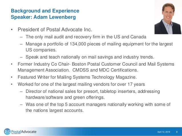 Background and Experience Speaker: Adam Lewenberg • President of Postal Advocate Inc. – The only mail audit and recovery f...