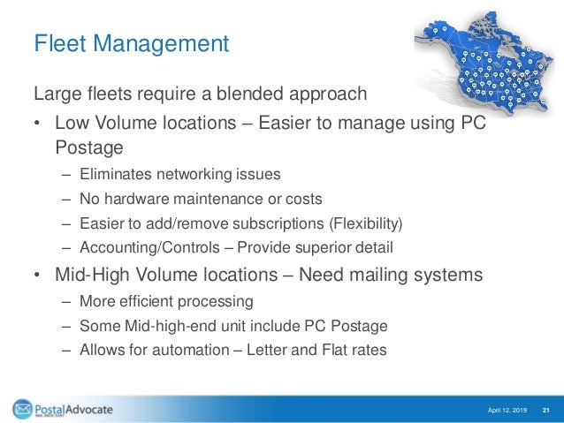 Fleet Management Large fleets require a blended approach • Low Volume locations – Easier to manage using PC Postage – Elim...