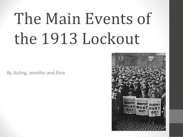 The Main Events of the 1913 Lockout By Aisling, Jennifer and Áine