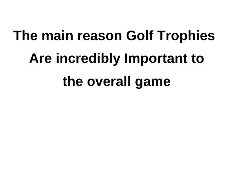 The main reason Golf Trophies  Are incredibly Important to       the overall game