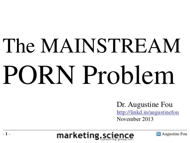 The MAINSTREAM  PORN Problem Dr. Augustine Fou http://linkd.in/augustinefou November 2013 -1-  Augustine Fou