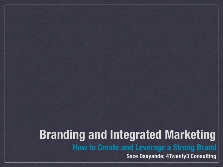 Branding and Integrated Marketing      How to Create and Leverage a Strong Brand                     Saze Osayande; 4Twent...