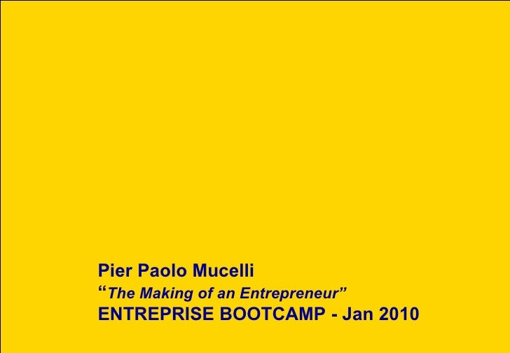 """Pier Paolo Mucelli """" The Making of an Entrepreneur"""" ENTREPRISE BOOTCAMP - Jan 2010"""