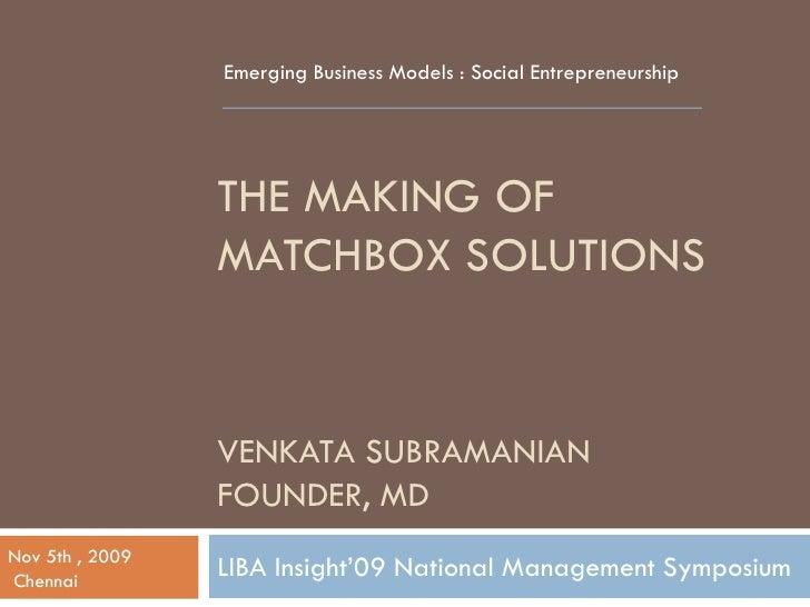 Emerging Business Models : Social Entrepreneurship                      THE MAKING OF                  MATCHBOX SOLUTIONS ...