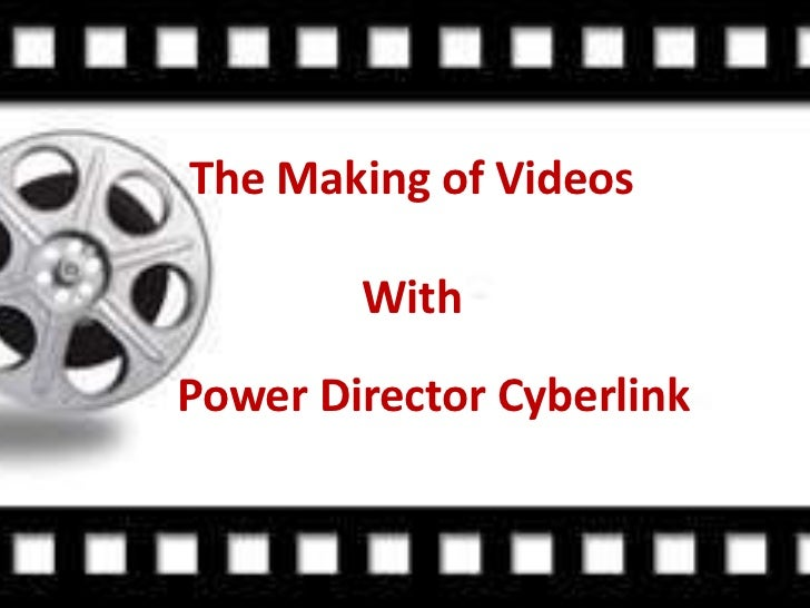The Making of Videos        WithPower Director Cyberlink