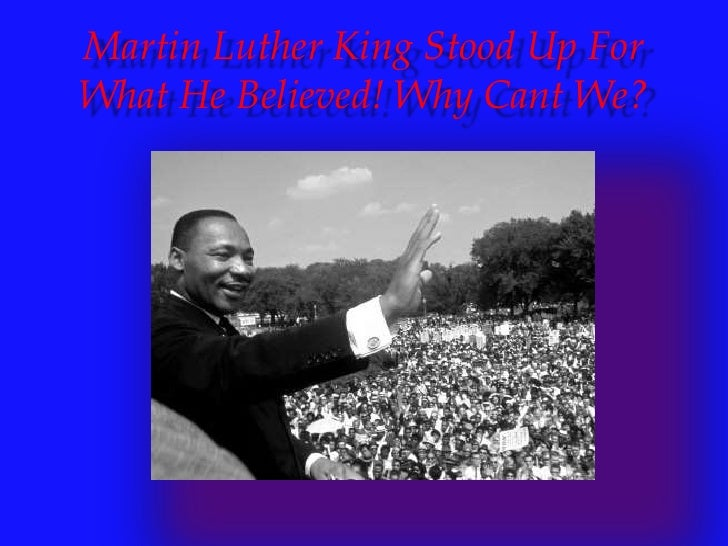 Martin Luther King Stood Up For What He Believed! Why Cant We? <br />