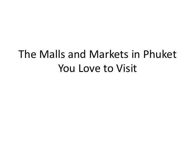 The Malls and Markets in Phuket       You Love to Visit