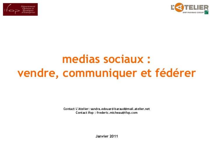 pour<br />medias sociaux: vendre, communiquer et fédérer<br />Contact L'Atelier: sandra.edouard-baraud@mail.atelier.net<b...