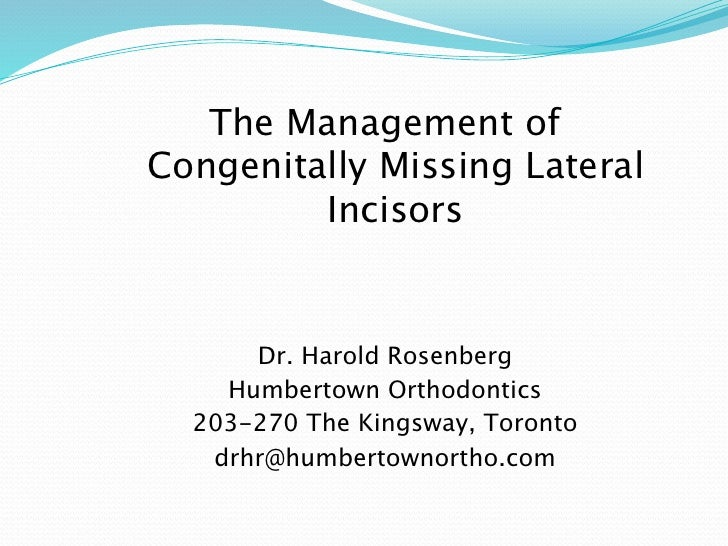 The Management ofCongenitally Missing Lateral         Incisors      Dr. Harold Rosenberg    Humbertown Orthodontics  203-2...