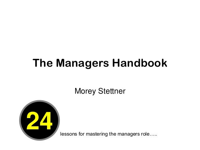 The Managers Handbook           Morey Stettner24   lessons for mastering the managers role…..