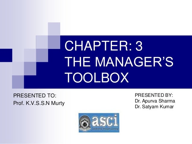 CHAPTER: 3THE MANAGER'STOOLBOXPRESENTED TO:Prof. K.V.S.S.N MurtyPRESENTED BY:Dr. Apurva SharmaDr. Satyam Kumar