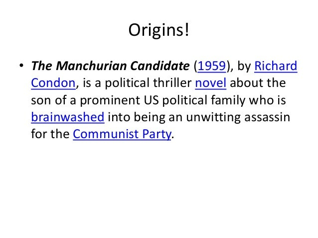 Origins! • The Manchurian Candidate (1959), by Richard Condon, is a political thriller novel about the son of a prominent ...