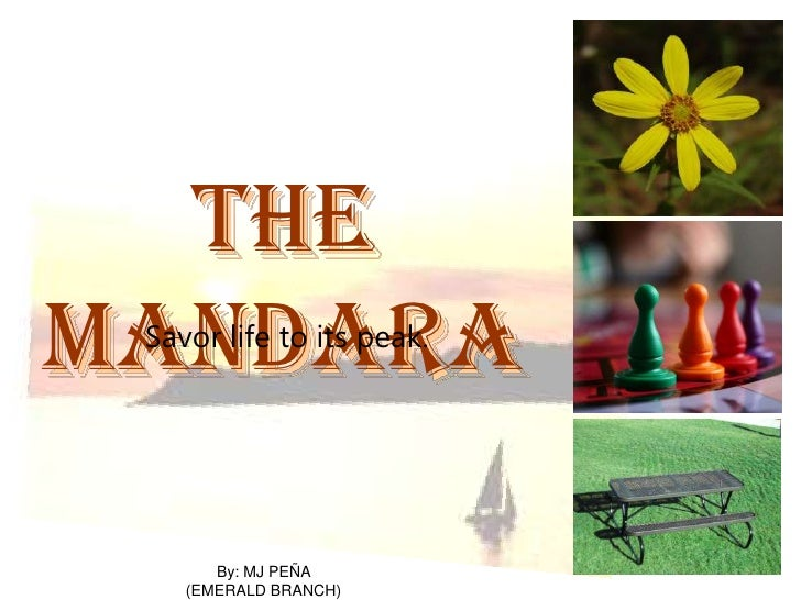 The Mandara<br />Savor life to its peak.<br />By: MJ PEÑA <br />(EMERALD BRANCH)<br />