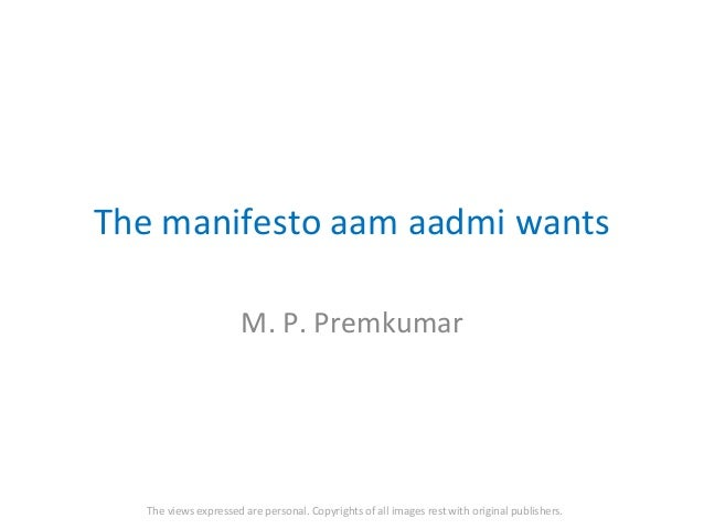 The manifesto aam aadmi wants M. P. Premkumar  The views expressed are personal. Copyrights of all images rest with origin...