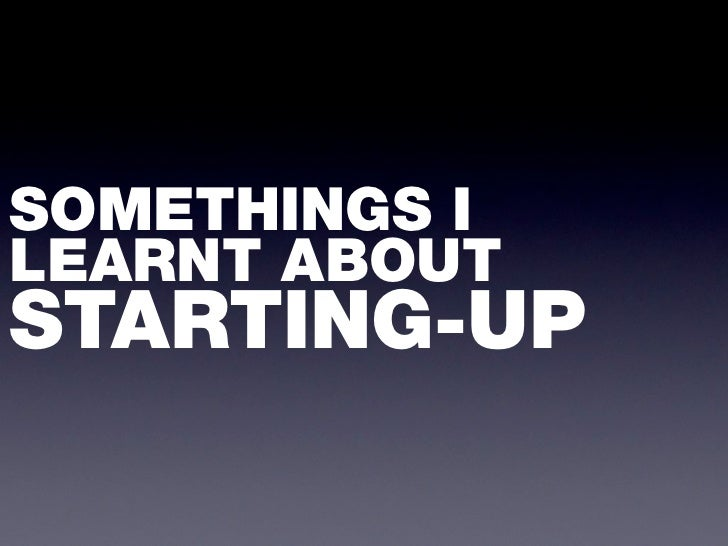 SOMETHINGS ILEARNT ABOUTSTARTING-UP