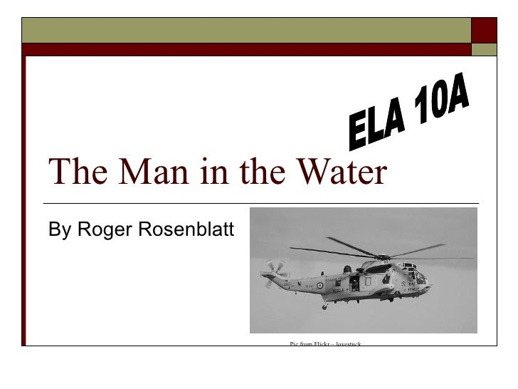 The Man in the Water By Roger Rosenblatt  ELA 10A Pic from Flickr – lovestuck.