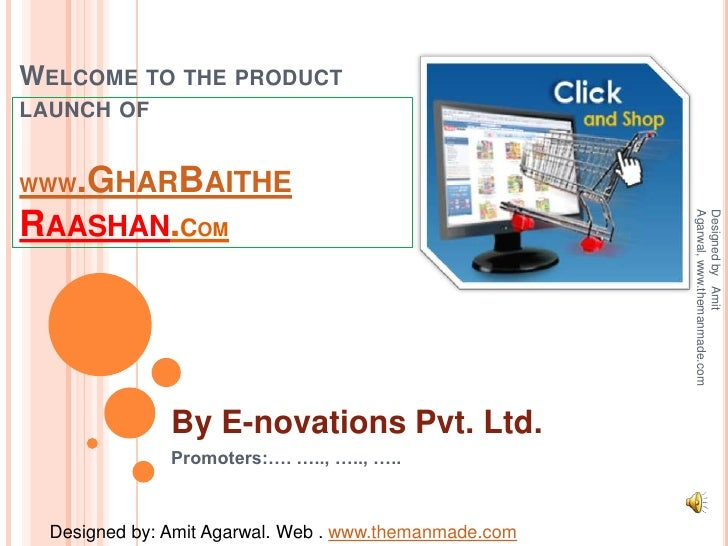 Welcome to the product launch of WWW.GharBaitheRaashan.Com<br />By E-novations Pvt. Ltd.<br />Promoters:…. ….., ….., …..<b...