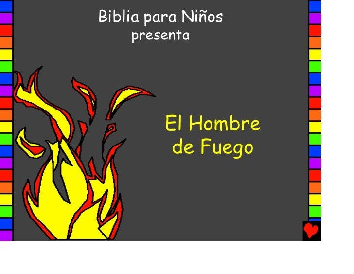 Biblia para Niños    presenta         El Hombre          de Fuego