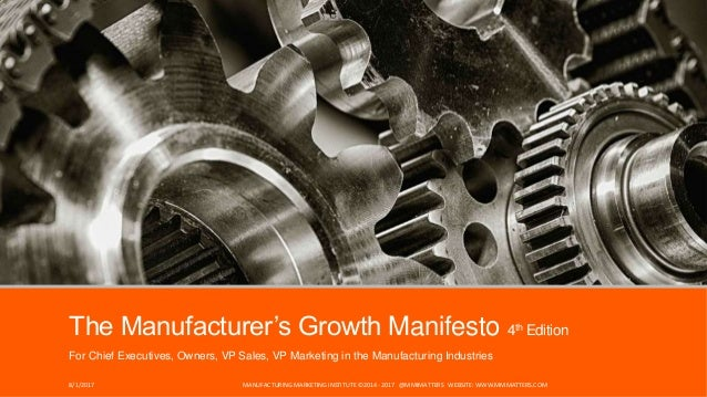 The Manufacturer's Growth Manifesto 4th Edition For Chief Executives, Owners, VP Sales, VP Marketing in the Manufacturing ...