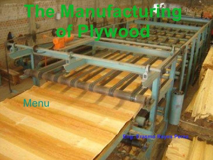 The Manufacturing of Plywood Menu Eng: Erasmo Reyes Perez.