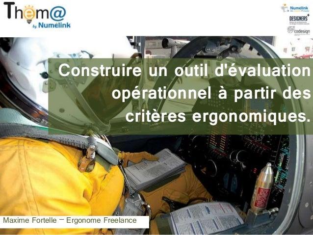 Construire un outil d'évaluation opérationnel à partir des critères ergonomiques. Maxime Fortelle – Ergonome Freelance