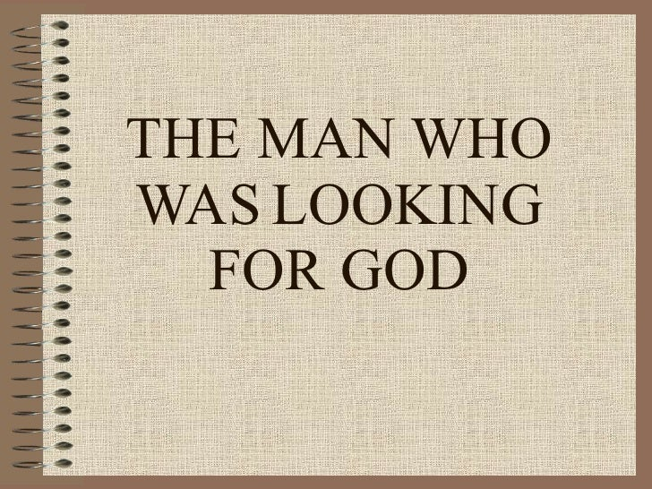 THE MAN WHO WAS   LOOKING FOR GOD