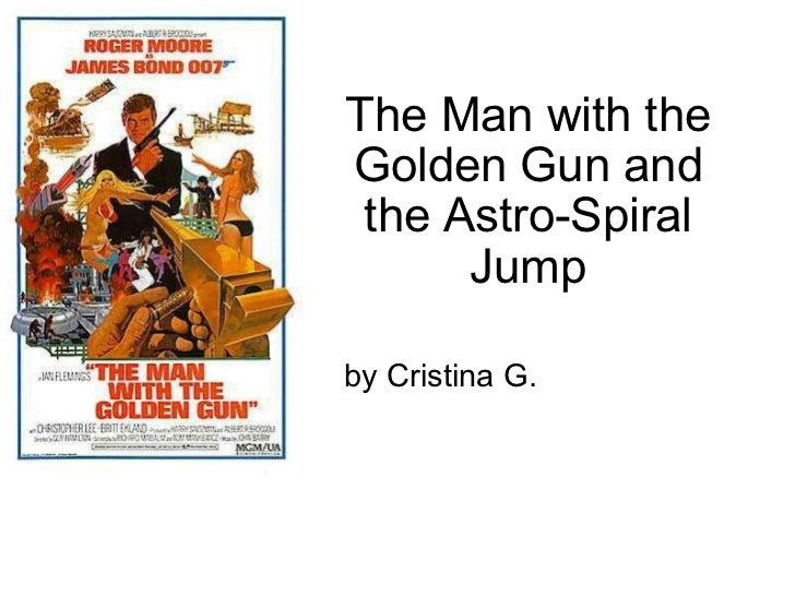 The Man with the Golden Gun and theAstro-Spiral Jump by Cristina G.
