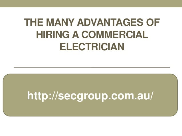 THE MANY ADVANTAGES OF  HIRING A COMMERCIAL       ELECTRICIANhttp://secgroup.com.au/