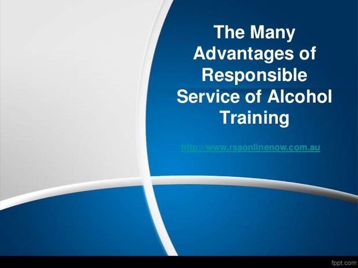 The Many Advantages of  ResponsibleService of Alcohol     Traininghttp://www.rsaonlinenow.com.au