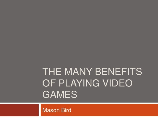A discussion on the benefits of playing video games