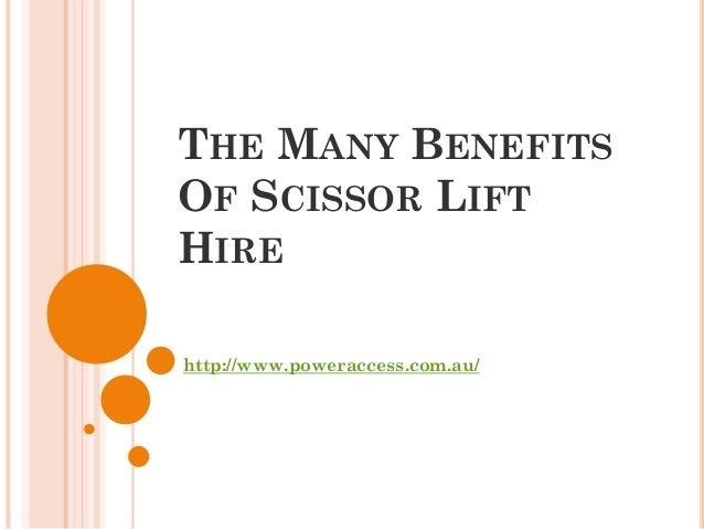 THE MANY BENEFITSOF SCISSOR LIFTHIREhttp://www.poweraccess.com.au/