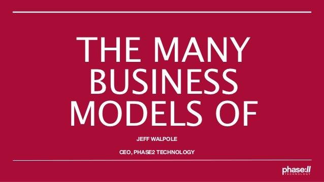 THE MANY BUSINESSMODELS OF       JEFF WALPOLE  CEO, PHASE2 TECHNOLOGY