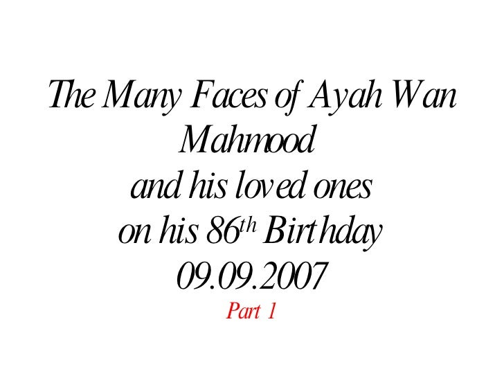 The Many Faces of Ayah Wan Mahmood  and his loved ones on his 86 th  Birthday 09.09.2007 Part 1